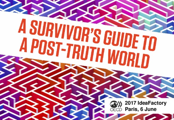 A survivor's guide to a post-truth world - IdeaFactory presentation